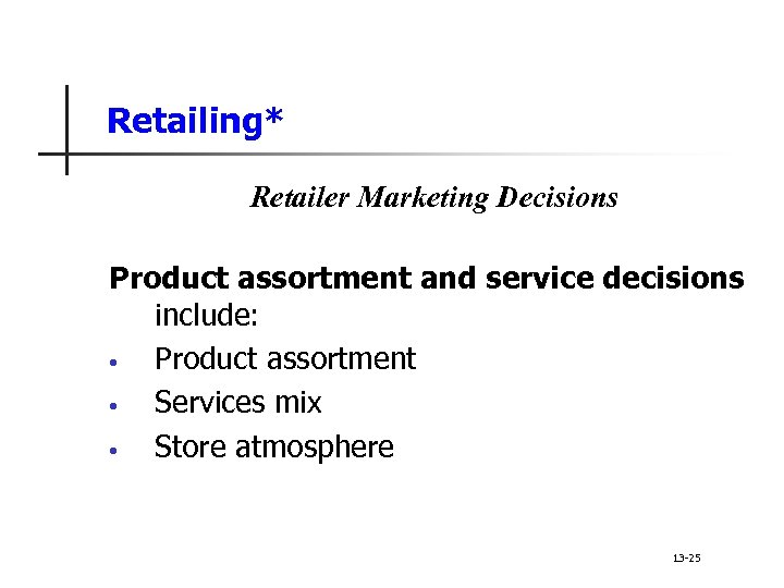 Retailing* Retailer Marketing Decisions Product assortment and service decisions include: • Product assortment •