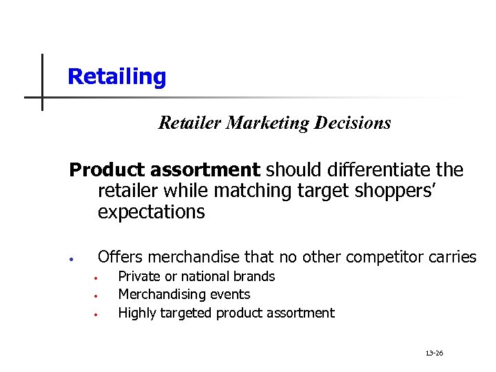 Retailing Retailer Marketing Decisions Product assortment should differentiate the retailer while matching target shoppers'