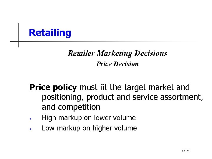 Retailing Retailer Marketing Decisions Price Decision Price policy must fit the target market and