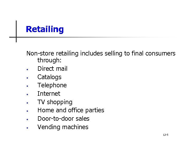 Retailing Non-store retailing includes selling to final consumers through: • Direct mail • Catalogs