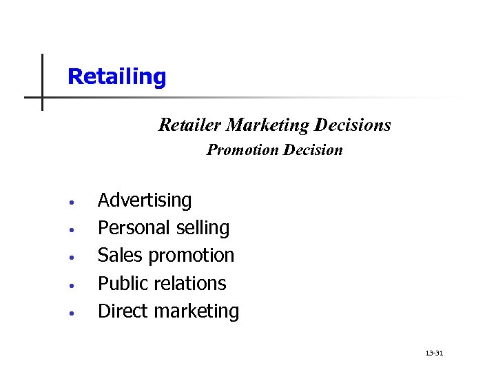 Retailing Retailer Marketing Decisions Promotion Decision • • • Advertising Personal selling Sales promotion