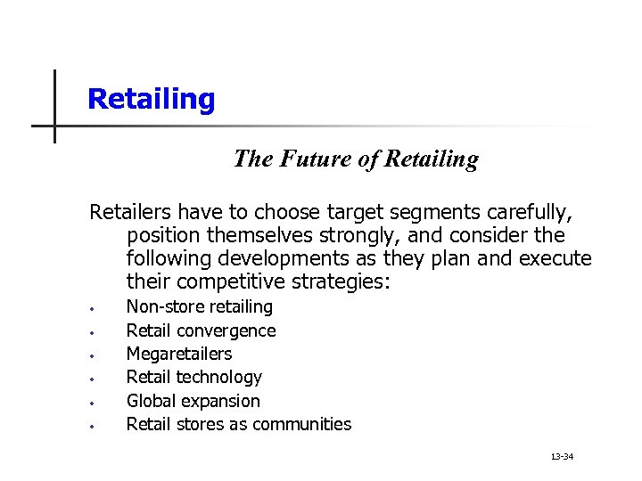 Retailing The Future of Retailing Retailers have to choose target segments carefully, position themselves