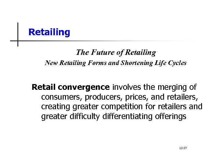Retailing The Future of Retailing New Retailing Forms and Shortening Life Cycles Retail convergence
