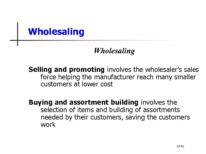 Wholesaling Selling and promoting involves the wholesaler's sales force helping the manufacturer reach many