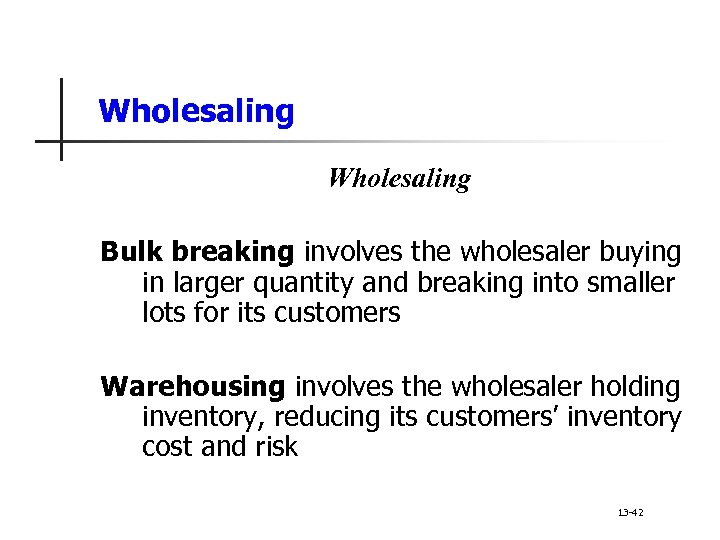 Wholesaling Bulk breaking involves the wholesaler buying in larger quantity and breaking into smaller