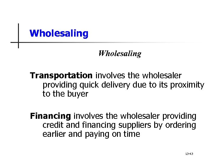 Wholesaling Transportation involves the wholesaler providing quick delivery due to its proximity to the