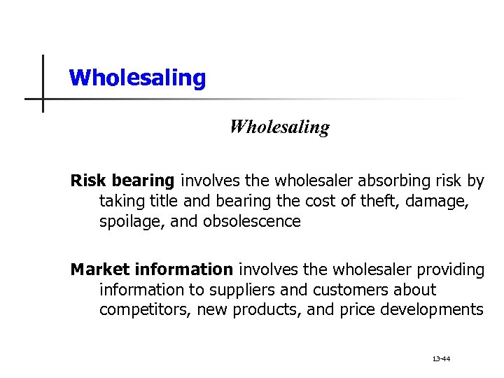 Wholesaling Risk bearing involves the wholesaler absorbing risk by taking title and bearing the