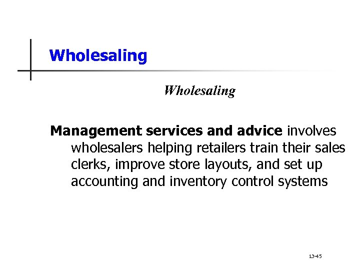 Wholesaling Management services and advice involves wholesalers helping retailers train their sales clerks, improve