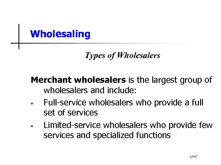Wholesaling Types of Wholesalers Merchant wholesalers is the largest group of wholesalers and include: