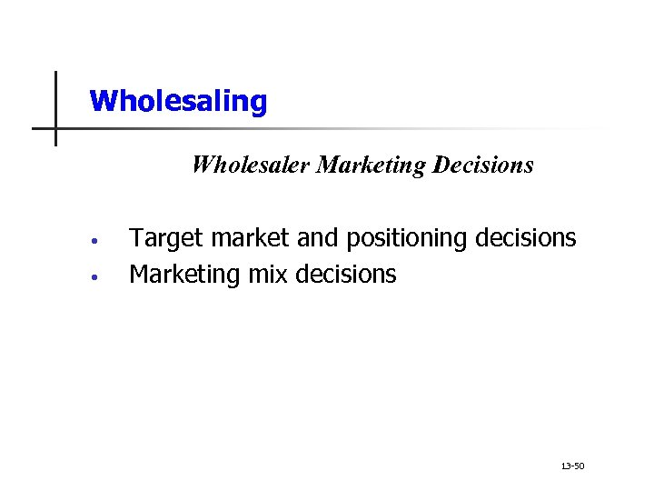 Wholesaling Wholesaler Marketing Decisions • • Target market and positioning decisions Marketing mix decisions