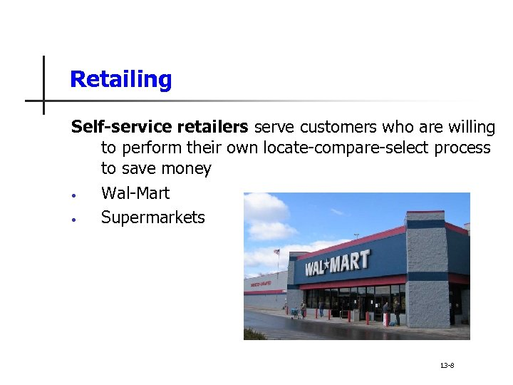 Retailing Self-service retailers serve customers who are willing to perform their own locate-compare-select process