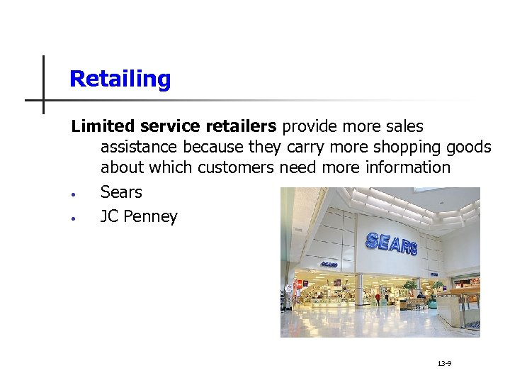 Retailing Limited service retailers provide more sales assistance because they carry more shopping goods
