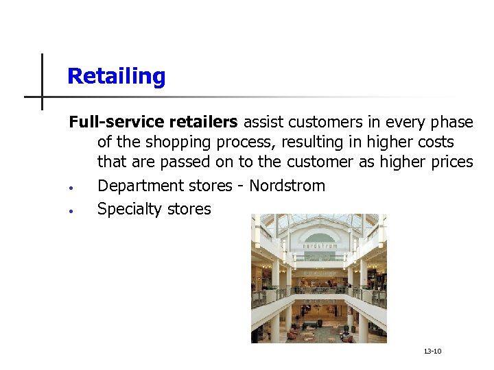 Retailing Full-service retailers assist customers in every phase of the shopping process, resulting in