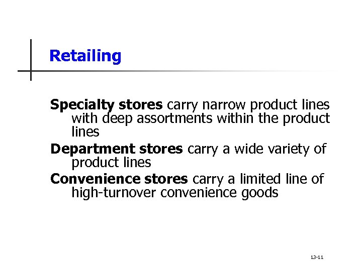 Retailing Specialty stores carry narrow product lines with deep assortments within the product lines
