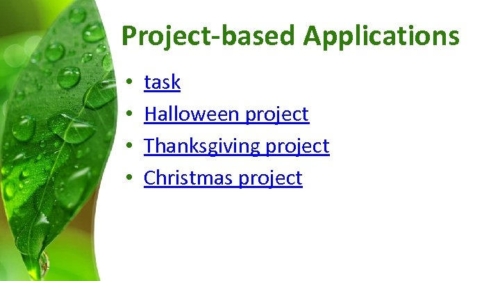 Project-based Applications • • task Halloween project Thanksgiving project Christmas project