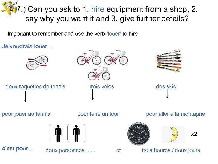7. ) Can you ask to 1. hire equipment from a shop, 2. say