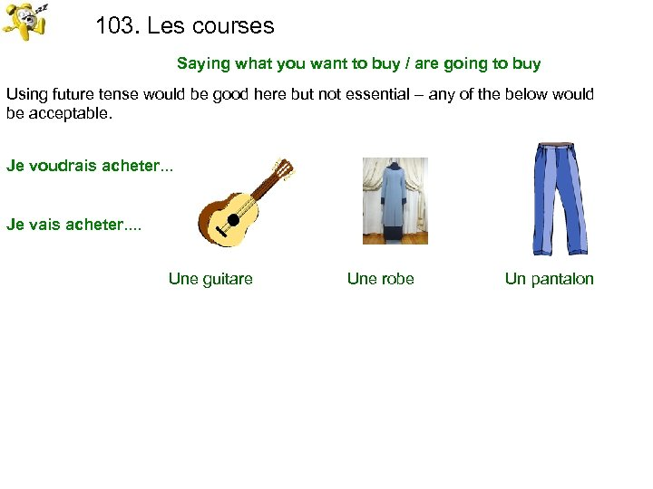 103. Les courses Saying what you want to buy / are going to buy