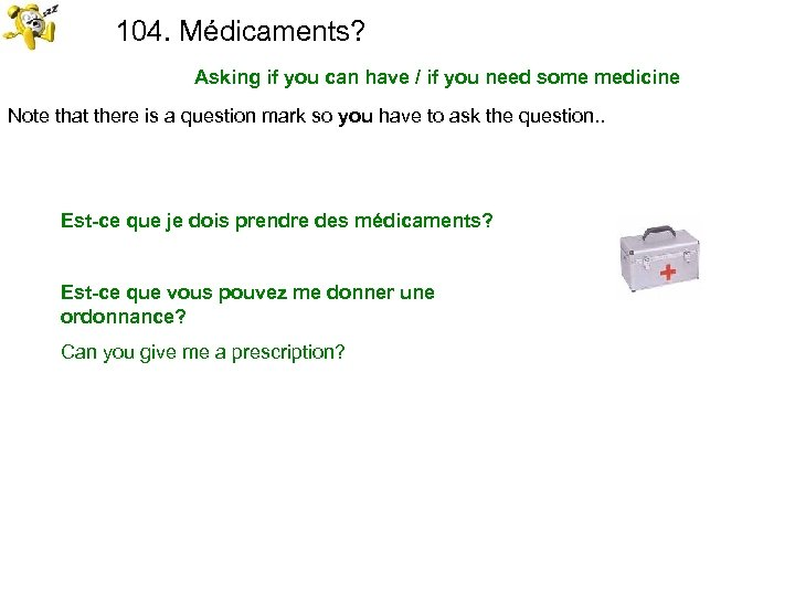 104. Médicaments? Asking if you can have / if you need some medicine Note