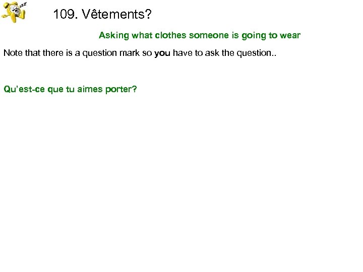 109. Vêtements? Asking what clothes someone is going to wear Note that there is