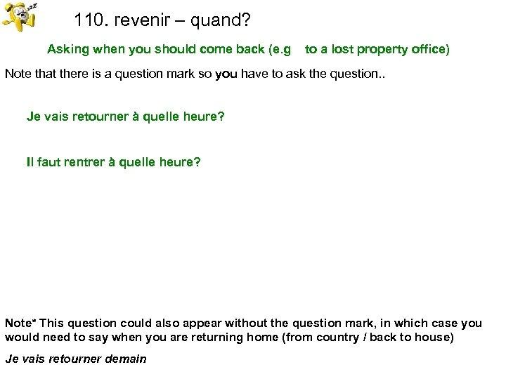 110. revenir – quand? Asking when you should come back (e. g to a