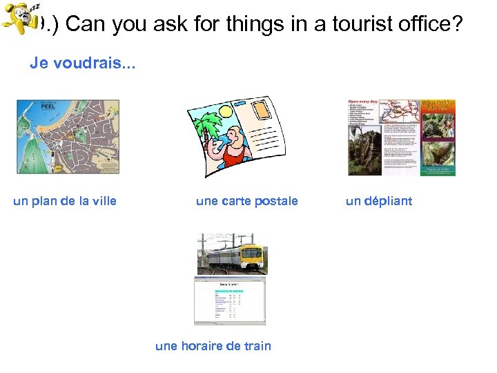 9. ) Can you ask for things in a tourist office? Je voudrais. .