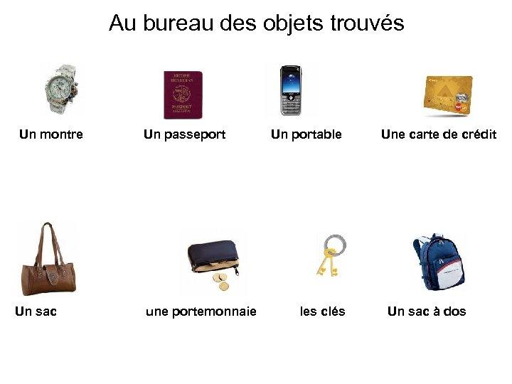 Au bureau des objets trouvés Un montre Un sac Un passeport une portemonnaie Un