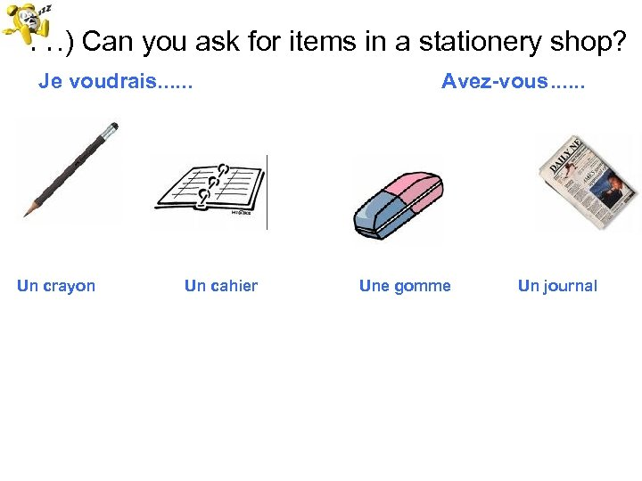 11. ) Can you ask for items in a stationery shop? Je voudrais. .