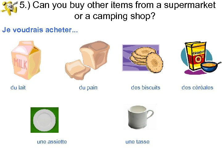 15. ) Can you buy other items from a supermarket or a camping shop?