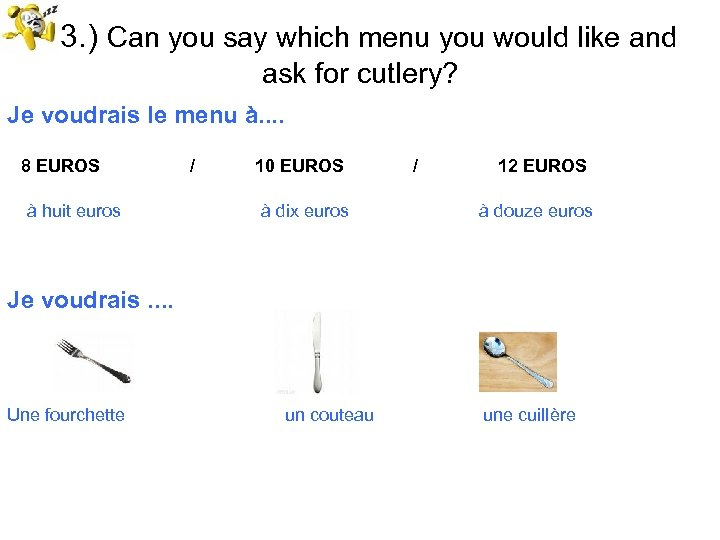 23. ) Can you say which menu you would like and ask for cutlery?