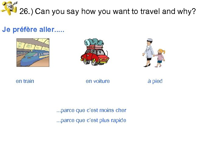26. ) Can you say how you want to travel and why? Je préfère