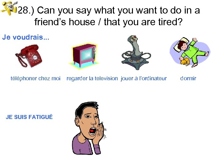 28. ) Can you say what you want to do in a friend's house