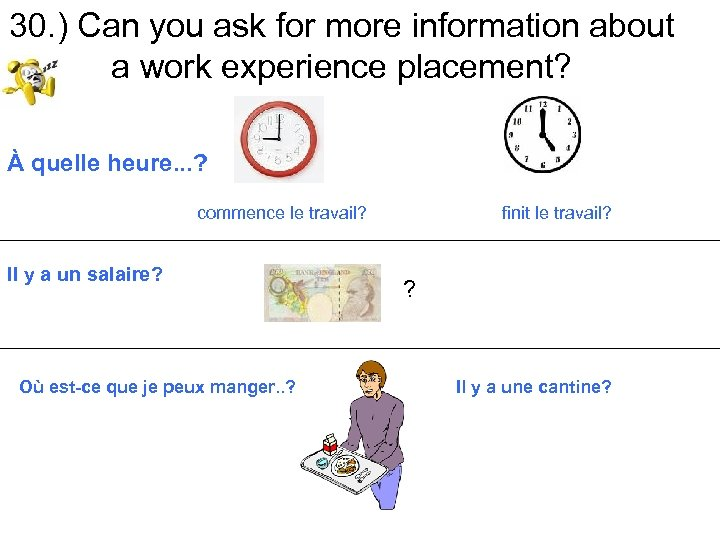 30. ) Can you ask for more information about a work experience placement? À