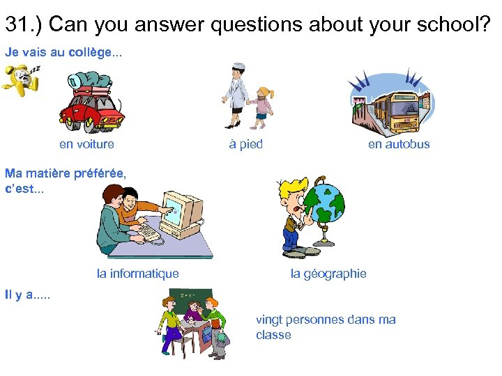 31. ) Can you answer questions about your school? Je vais au collège. .