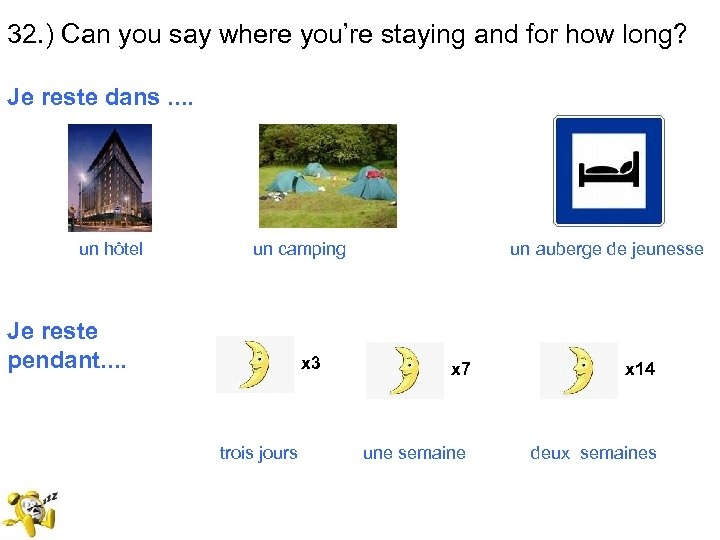 32. ) Can you say where you're staying and for how long? Je reste