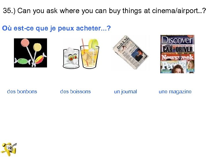 35. ) Can you ask where you can buy things at cinema/airport. . ?