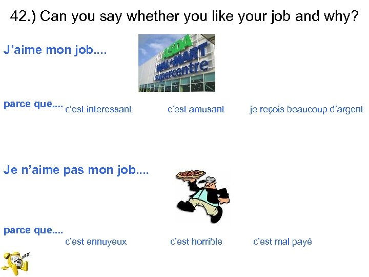 42. ) Can you say whether you like your job and why? J'aime mon