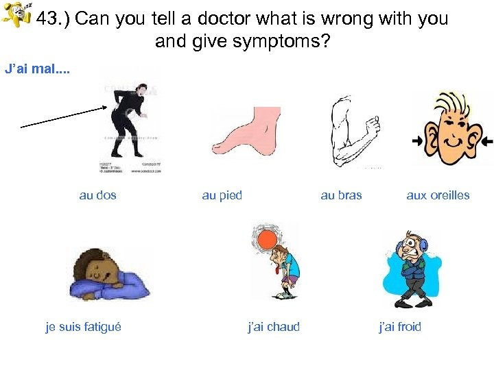 43. ) Can you tell a doctor what is wrong with you and give