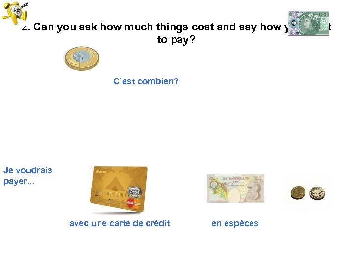 2. Can you ask how much things cost and say how you want to