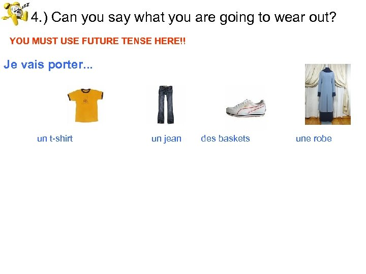 54. ) Can you say what you are going to wear out? YOU MUST