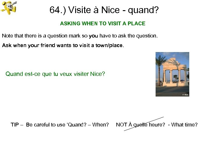 64. ) Visite à Nice - quand? ASKING WHEN TO VISIT A PLACE Note