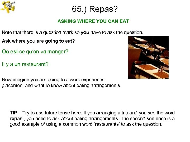 65. ) Repas? ASKING WHERE YOU CAN EAT Note that there is a question