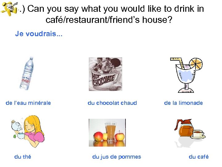 4. ) Can you say what you would like to drink in café/restaurant/friend's house?