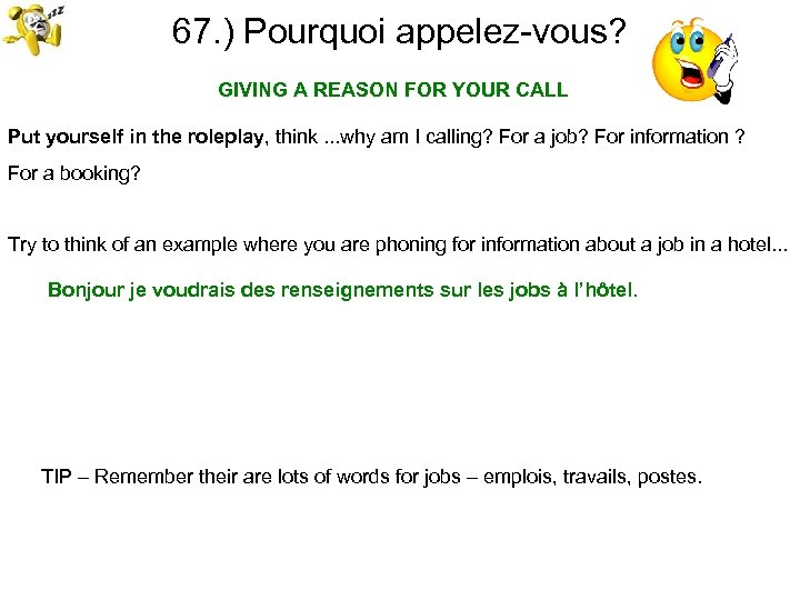 67. ) Pourquoi appelez-vous? GIVING A REASON FOR YOUR CALL Put yourself in the