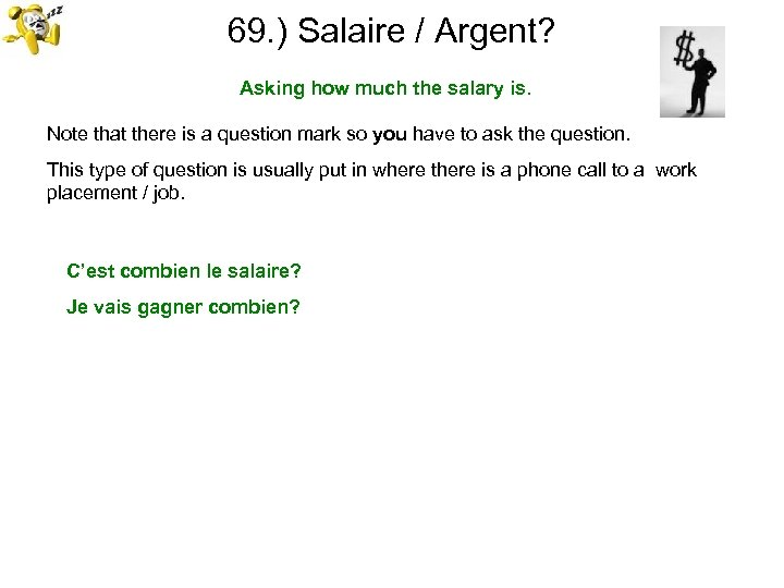 69. ) Salaire / Argent? Asking how much the salary is. Note that there