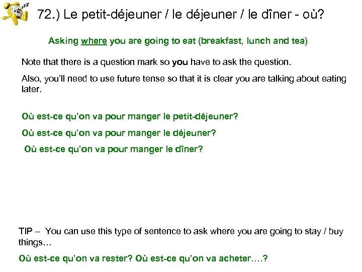72. ) Le petit-déjeuner / le dîner - où? Asking where you are going