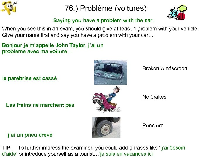 76. ) Problème (voitures) Saying you have a problem with the car. When you