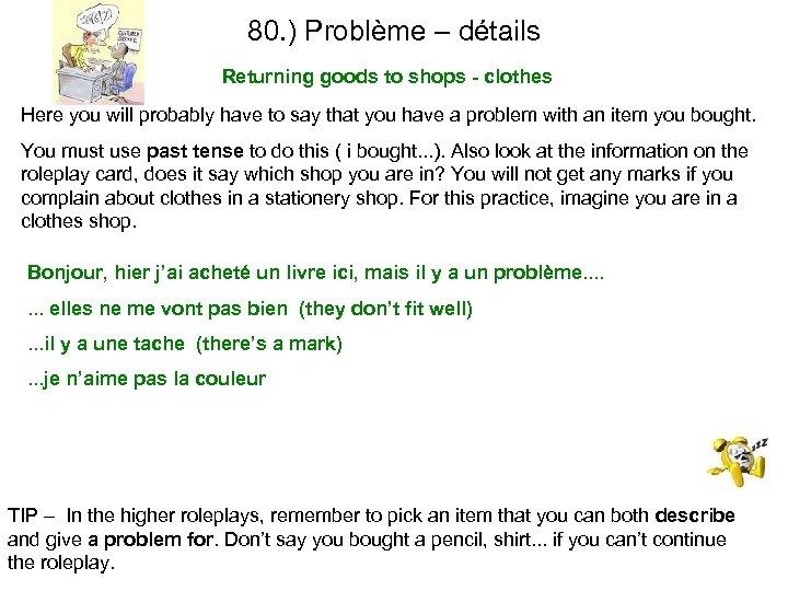 80. ) Problème – détails Returning goods to shops - clothes Here you will