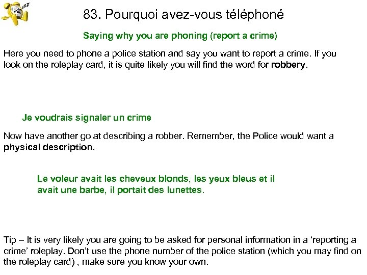 83. Pourquoi avez-vous téléphoné Saying why you are phoning (report a crime) Here you