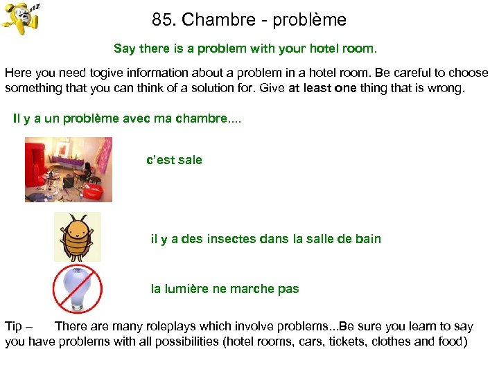 85. Chambre - problème Say there is a problem with your hotel room. Here