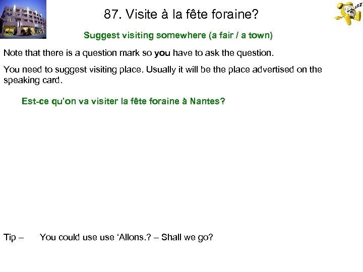 87. Visite à la fête foraine? Suggest visiting somewhere (a fair / a town)